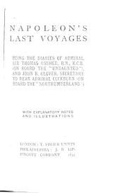 """Napoleon's Last Voyages: Being the Diaries of Admiral Sir Thomas Ussher, R. N., K. C. B. (on Board the """"Undaunted""""), and John R. Glover, Secretary to Rear Admiral Kockburn (on Board the """"Northumberland"""")"""