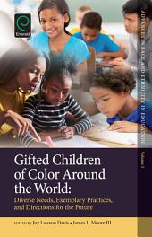 Gifted Children of Color Around the World: Diverse Needs, Exemplary Practices and Directions for the Future