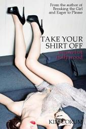 Take Your Shirt Off: A Novel of Hollywood