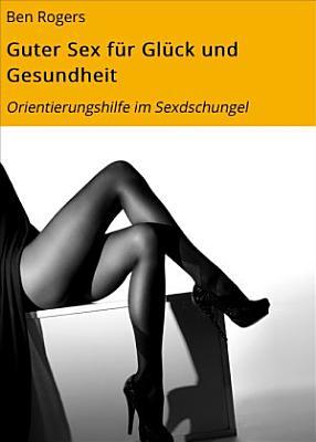 Guter Sex f  r Gl  ck und Gesundheit PDF