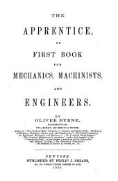The Apprentice, Or First Book for Mechanics, Machinists, and Engineers