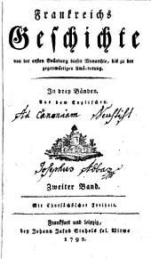 Frankreichs Geschichte von der ersten Gründung dieser Monarchie, bis zu der gegenwärtigen Umänderung: In drey Bänden, Band 2