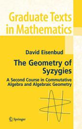The Geometry of Syzygies: A Second Course in Algebraic Geometry and Commutative Algebra