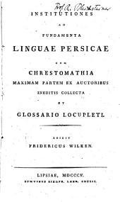 Institutiones ad fundamenta linguae persicae cum Chrestomathia: maximam partem ex auctoribus ineditis collecta et Glossario locupleti