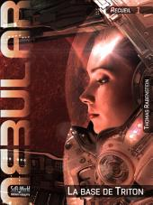 NEBULAR Recueil 1 - La base de Triton: Nebular Épisodes 1 à 5