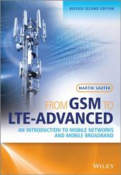 From GSM to LTE-Advanced: An Introduction to Mobile Networks and Mobile Broadband, Edition 2