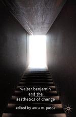 Walter Benjamin and the Aesthetics of Change