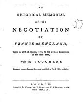 An Historical Memorial of the Negotiation of France and England: From the 26th of March, 1761, to the 20th of September of the Same Year, with the Vouchers