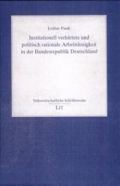 Institutionell verhärtete und politisch rationale Arbeitslosigkeit in der Bundesrepublik Deutschland