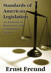 Standards of American Legislation: An Estimate of Restrictive and Constructive Factors
