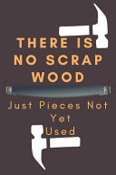 There Is No Scrap Wood Just Pieces Not Yet Used: Great Woodworking Notebook/Journal for Carpenter to Design Notes and Plans,100 Pages 4x4 Graph Paper