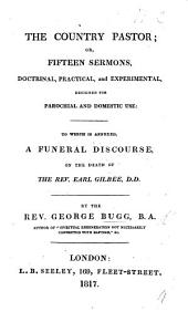 The Country Pastor; Or, Fifteen Sermons, Doctrinal, Practical, and Experimental, Designed for Parochial and Domestic Use: to which is Annexed, A Funeral Discourse on the Death of the Rev. Earl Gilbee: Part 4