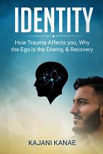 Identity - How Trauma Affects you, Why the Ego is the Enemy, & Recovery