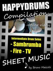 "Happydrums Compilation ""Sambrumba, Fire & TV: Drum Set Examples with Sheet Music & Online Videos + Bonus"