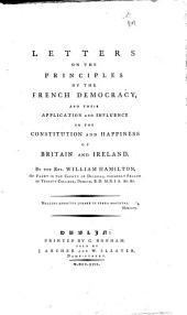 Letters on the Principles of the French Democracy: And Their Application and Influence on the Constitution and Happiness of Britain and Ireland. By the Rev. William Hamilton, ...