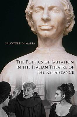 The Poetics of Imitation in the Italian Theatre of the Renaissance PDF