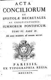 Acta Conciliorum Et Epistolae Decretales, Ac Constitutiones Summorum Pontificum: Ab anno MLXXXVI. ad annum MCCXV.