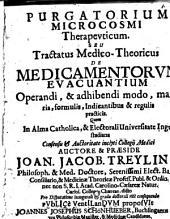 Purgatorium microcosmi therapeuticum: seu tractatus med.-theor. de medicamentorum evacuantium operandi et adhibendi modo, materia, formulis, indicantibus, et regulis practicis