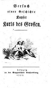 Versuch einer Geschichte Kayser Karls des Grossen