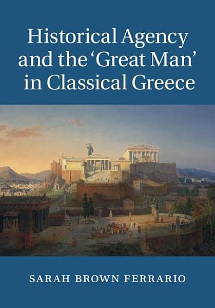 Download Historical Agency and the  Great Man  in Classical Greece Book