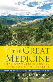 The Great Medicine That Conquers Clinging to the Notion of Reality