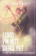 Lord  I m Not Dead Yet PDF