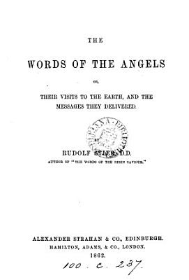 The Words of the Angels  Or  Their Visits to the Earth  and the Messages They Delivered   Translated from the German