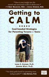 Getting to Calm: Cool-Headed Strategies for Parenting Tweens and Teens