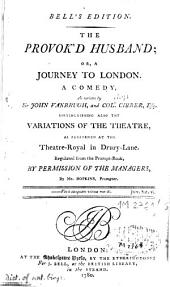 The Provok'd Husband, Or, A Journey to London: A Comedy