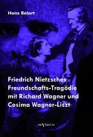Friedrich Nietzsches Freundschafts Trag  die mit Richard Wagner und Cosima Wagner Liszt PDF