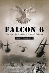 Falcon 6: The Life of a Soldier in the 20th Century
