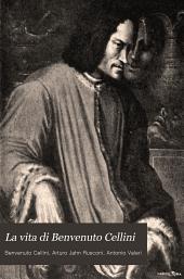 La vita di Benvenuto Cellini: seguita dai Trattati dell'oreficeria e della scultura e dagli scritti sull' arte