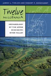 Twelve Millennia: Archaeology of the Upper Mississippi River Valley