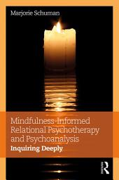 Mindfulness-Informed Relational Psychotherapy and Psychoanalysis: Inquiring Deeply
