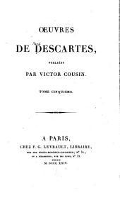 OEuvres de Descartes, publiées: La dioptrique. Les météores. La géométrie. Traité de la mécanique. Abrégé de la musique