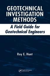 Geotechnical Investigation Methods: A Field Guide for Geotechnical Engineers