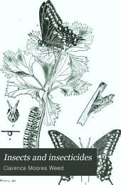 Insects and Insecticides: A Practical Manual Concerning Noxious Insects and the Methods of Preventing Their Injuries