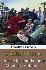 Great Men and Famous Women, Volume I (Esprios Classics)