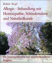 Allergien - Behandlung und Vorbeugung mit Homöopathie, Schüsslersalzen (Biochemie) und Naturheilkunde: Ein homöopathischer, biochemischer und naturheilkundlicher Ratgeber
