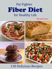 Fat Fighter Fiber Diet for Healthy Life: 130 Delicious Recipes