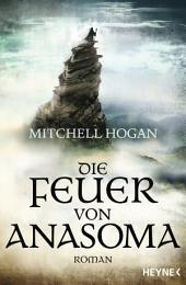 Die Feuer von Anasoma: Roman