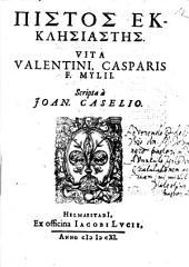 Pistos Ekklēsiastēs: Vita Valentini, Casparis F. Mylii
