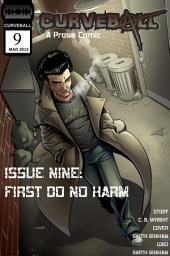 Curveball Issue Nine: First Do No Harm