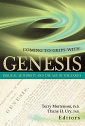 Coming to Grips With Genesis: Biblical Authority and the Age of the Earth