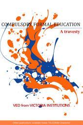 COMPULSORY FORMAL EDUCATION! A travesty!