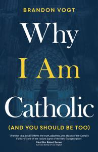 Why I Am Catholic  and You Should Be Too  Book