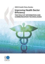 OECD Health Policy Studies Improving Health Sector Efficiency The Role of Information and Communication Technologies: The Role of Information and Communication Technologies