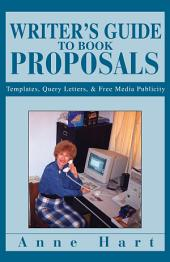 Writer's Guide to Book Proposals: Templates, Query Letters, & Free Media Publicity