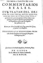 Primera parte de los commentarios reales: que tratan del origen de los Yncas, reyes que fueron del Perú, de su idolatria, leyes y govierno ...