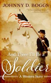 And There I'll Be a Soldier: A Western Story